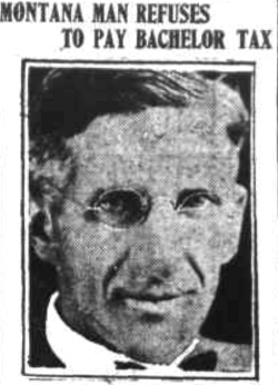 William Atzinger, of Fort Benton, Mont., refuses to pay the $3 state bachelor tax. Neither will he be married to escape the tax. But he'll pay, he says, if spinsters are taxed also.